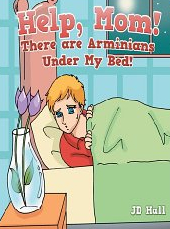 Help Mom There Are Arminians Under My Bed