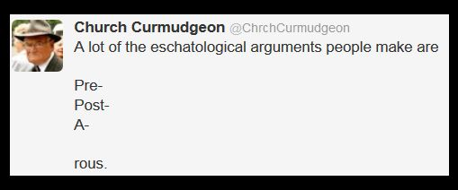 Church Curmudgeon eschatology