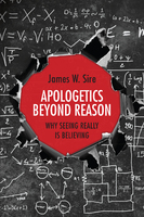 Apologetics Beyond Reason - James Sire