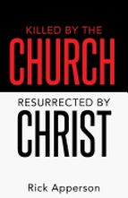 Killed by the Church Resurrected By Christ - Rick Apperson