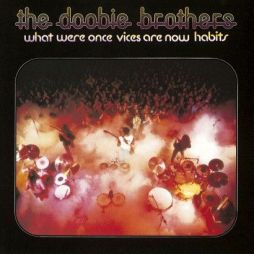 "The title of this old Doobie Brothers album sums up how change takes place: ""What Were Once Vices Are Now Habits."""