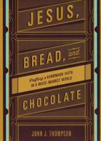 Jesus Bread and Chocolate - John J. Thompson