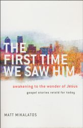 The First Time We Saw Him - Matt Mikalatos