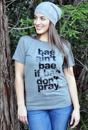 bae ain't bae if bae don't pray