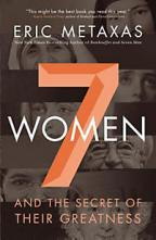 Seven Women and the Secret of their Greatness - Eric Metaxas